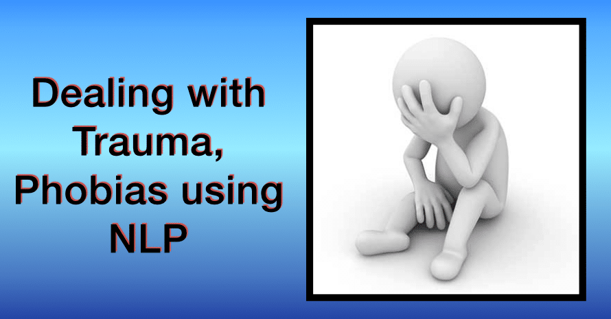 Dealing with trauma & phobias using NLP