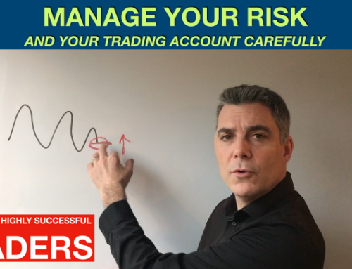 You must manage your risk and your trading account carefully (Part 4 – Habits of Highly Successful Traders)